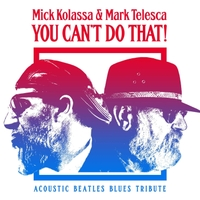 Mick Kolassa & Mark Telesca | You Can't Do That (Acoustic Blues Beatles Tribute)
