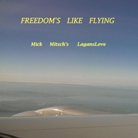 Mick Mitsch's Laganslove | Freedom's Like Flying