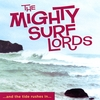 The Mighty Surf Lords: And The Tide Rushes In