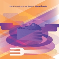 Miguel Ângelo | I Think I'm Going to Eat Dessert
