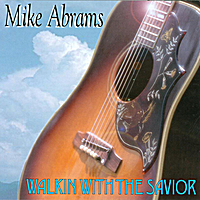 Mike Abrams | Walking with the Savior