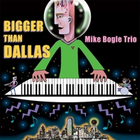 Mike Bogle Trio | Bigger Than Dallas