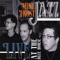 Mike Frost Jazz | Live At the Blue Horse