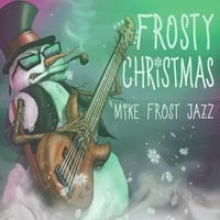 Mike Frost Jazz | Frosty Christmas