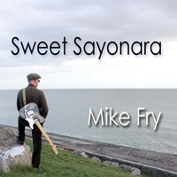 Mike Fry: Sweet Sayonara