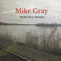 Mike Gray | Muddy River Melodies
