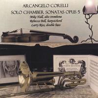 Mike Hall | Arcangelo Corelli: Solo Chamber Sonatas Opus 5