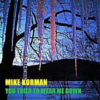 Mike Korman: You Tried to Wear Me Down