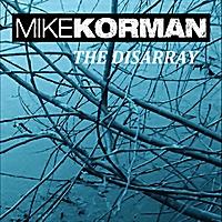 Mike Korman: The Disarray