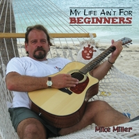 Mike Miller | My Life Ain't For Beginners