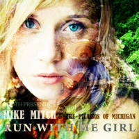 Mike Mitch and the Picasso's of Michigan | Run With Me Girl