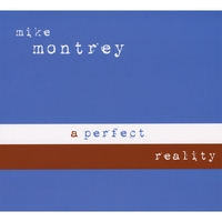 Mike Montrey | A Perfect Reality