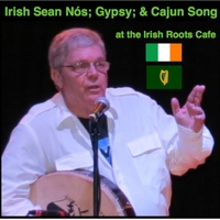 Mike O'Laughlin | Irish Sean Nós; Gypsy & Cajun Song at the Irish Roots Cafe