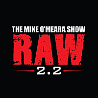 The Mike O'Meara Show | RAW 2.0: Episode 2