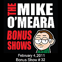 The Mike O'Meara Show | Bonus Show #32: Feb. 4, 2011