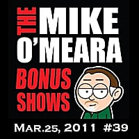 The Mike O'Meara Show | Bonus Show #39: Mar. 25, 2011