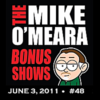 The Mike O'Meara Show | Bonus Show #48: June 3, 2011