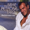 The Mike Petrone Trio: Mediterranean Jazz