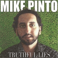 Mike Pinto | Truthful Lies