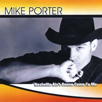 Mike Porter | Nashville Ain't Gonna Come to Me