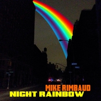 Mike Rimbaud: Night Rainbow