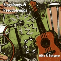 Mike R Schuster | Singalongs & Pseudohymns