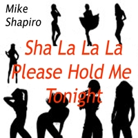 Mike Shapiro | Sha La La La Please Hold Me