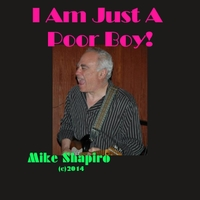 Mike Shapiro | I Am Just a Poor Boy