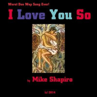 Mike Shapiro | I Love You So (Worst Doo Wop Song Ever)