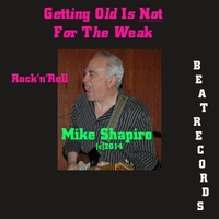 Mike Shapiro | Getting Old Is Not for the Weak