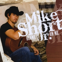 Mike Short Jr : Blame It On Me