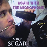 Mike Sugar | Again With The Microphone