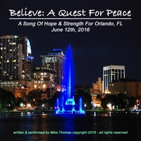 Mike Thomas | Believe: A Quest for Peace (Song for Orlando)