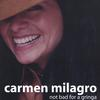 CARMEN MILAGRO: Not Bad For A Gringa