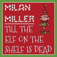 Milan Miller | Till the Elf on the Shelf Is Dead