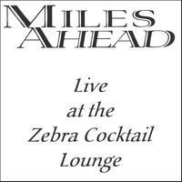 Miles Ahead | Live at the Zebra Cocktail Lounge