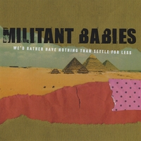 Militant Babies | We'd Rather Have Nothing Than Settle For Less