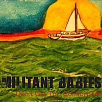 Militant Babies | Don't Get Too Comfortable