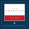 Millennial Choirs & Orchestras: To Be American