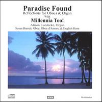 Millennia Too! | Paradise Found: Reflections for Oboes and Organ