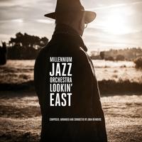 Millennium Jazz Orchestra | Lookin' East