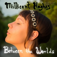 Millicent Hughes | Between the Worlds