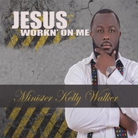 Minister Kelly Walker | Jesus Workn' on Me