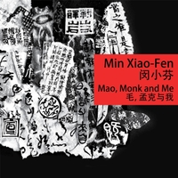 Min Xiao-Fen | Mao, Monk and Me