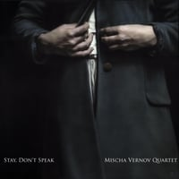 Mischa Vernov Quartet | Stay, Don't Speak