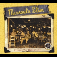 Missoula Slim | Friends You Haven't Met