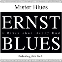Mister Blues | Brakenberg Blues, Vol. 6: Ernst Blues