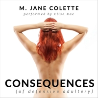 M. Jane Colette & Elisa Kae | Consequences (Of Defensive Adultery)