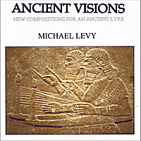 Michael Levy | Ancient Visions - New Compositions For An Ancient Lyre