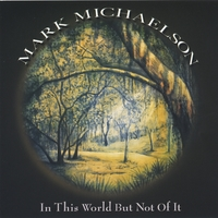 Mark Michaelson | In This World But Not Of It